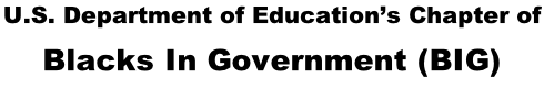 U.S. Department of Education's Chapter of  Blacks In Government (BIG)
